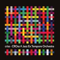 JAZZ EX TEMPORE ORCHESTRA CRISS - CROSS